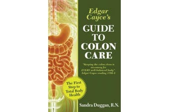 Edgar Cayce's Guide to Colon Care: The First Step to Total Body Health