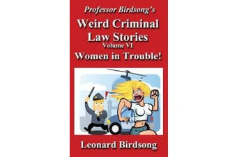 Professor Birdsong's Weird Criminal Law - Volume 6: Women in Trouble!