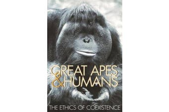 Great Apes and Humans: The Ethics of Coexistence