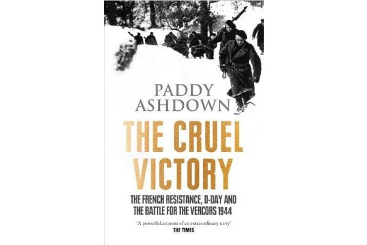 The Cruel Victory: The French Resistance, D-Day and the Battle for the Vercors 1944