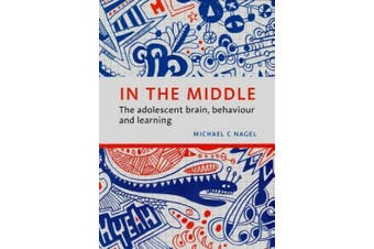 In the Middle: The Adolescent Brain, Behaviour and Learning