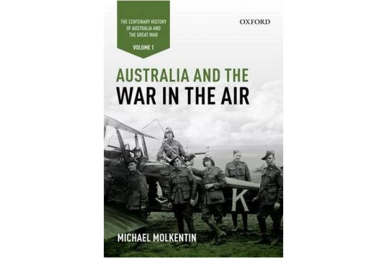 Australia and the War in the Air: The Centenary History of Australia and the Great War: Volume I: The Centenary History of Australia and the Great War