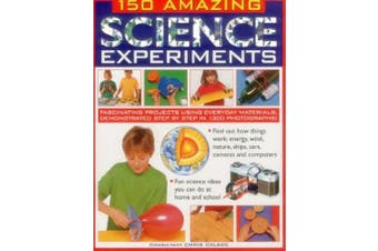 150 Amazing Science Experiments: Fascinating Projects Using Everyday Materials, Demonstrated Step by Step in 1300 Photographs