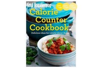 Good Housekeeping Calorie Counter Cookbook: Calorie-clever cooking made easy (Good Housekeeping)