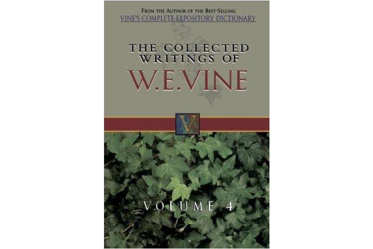 The Collected Writings of W.E. Vine: Vol 4
