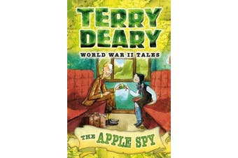 World War II Tales: The Apple Spy (Terry Deary's Historical Tales)