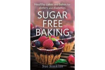 Sugar-Free Baking: Healthy Cakes and Bakes for Dieters and Diabetics