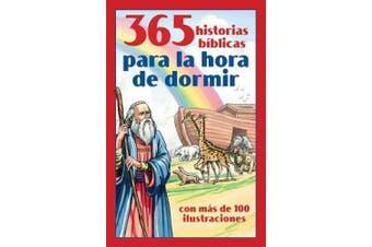 365 Historias Bíblicas Para La Hora de Dormir: Con Más de 100 Ilustraciones [Spanish]