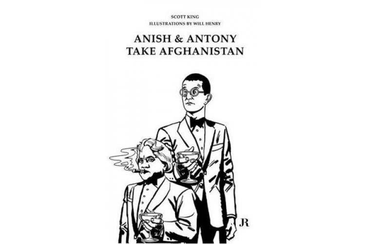 Scott King: Anish and Antony Take Afghanistan