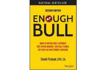 Enough Bull, Second Edition: How to Retire Well Without the Stock Market, Mutual Funds, Or Even an Investment Advisor