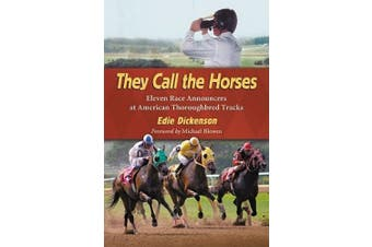 They Call the Horses: Eleven Race Announcers at American Thoroughbred Tracks