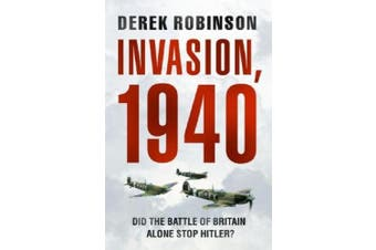 Invasion, 1940: The Truth about the Battle of Britain and What Stopped Hitler