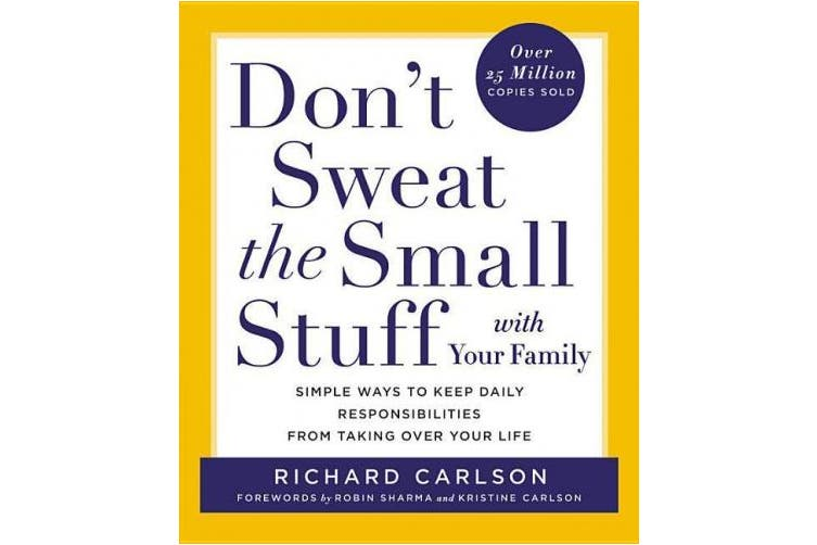 Don't Sweat the Small Stuff with Your Family: Simple Ways to Keep Daily Responsibilities from Taking Over Your Life (Don't Sweat the Small Stuff Series)