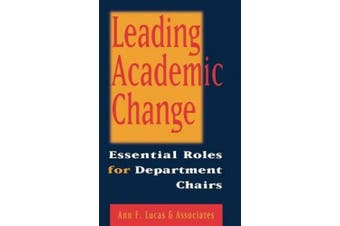 Leading Academic Change: Essential Roles for Department Chairs (The Jossey-Bass higher & adult education series)