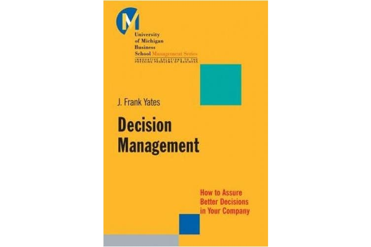 Decision Management: How to Assure Better Decisions in Your Company (J-B-UMBS Series)