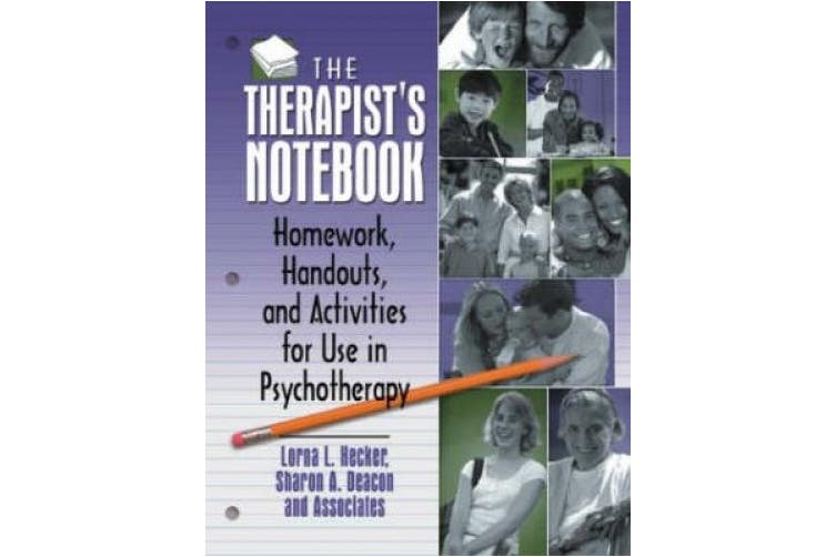 The Therapist's Notebook: Homework, Handouts, and Activities for Use in Psychotherapy