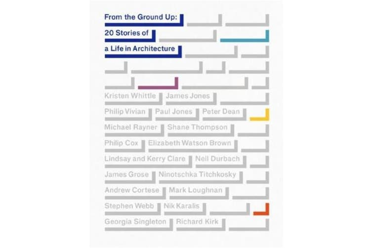 From the Ground Up: 20 Stories of a Life in Architecture