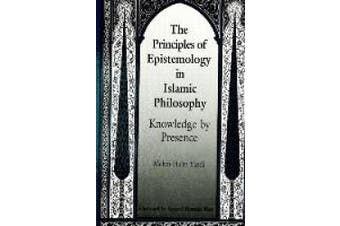 Principles of Epistemology in Islamic Philosophy: Knowledge by Presence (SUNY Series in Islam)