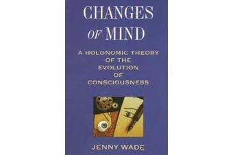 Changes of Mind: A Holonomic Theory of the Evolution of Consciousness (SUNY Series in the Philosophy of Psychology)