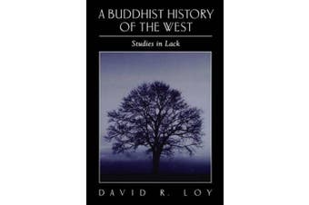 A Buddhist History of the West: Studies in Lack (SUNY Series in Religious Studies)