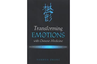 Transforming Emotions with Chinese Medicine: An Ethnographic Account from Contemporary China (SUNY series in Chinese Philosophy and Culture)