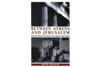 Between Athens and Jerusalem: Philosophy, Prophecy, and Politics in Leo Strauss's Early Thought (SUNY series in the Thought and Legacy of Leo Strauss)