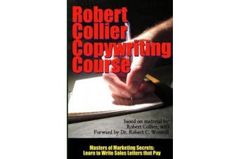 Robert Collier Copywriting Course - Masters of Marketing Secrets: Learn to Write Sales Letters That Pay