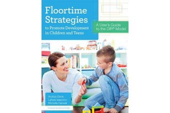 Floortime Strategies to Promote Development in Children and Teens: A User's Guide to the Dir(r) Model