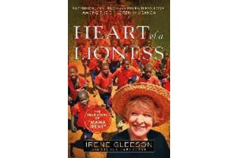 Heart of a Lioness: Sacrifice, Courage and Relentless Love Among the Children of Uganda