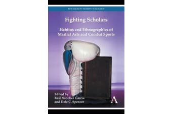 Fighting Scholars: Habitus and Ethnographies of Martial Arts and Combat Sports (Key Issues in Modern Sociology)