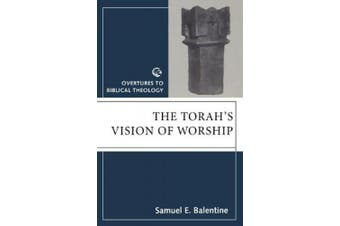 The Torah's Vision of Worship (Overtures to biblical theology)