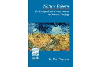 Nature Reborn: Ecological and Cosmic Promise of Christian Theology (Theology & the Sciences S.)