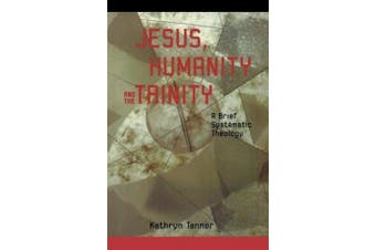Jesus, Humanity and the Trinity: a Brief Systematic Theology