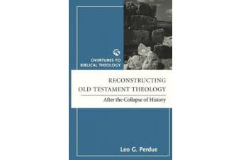 Reconstructing Old Testament Theology: After the Collapse of History (Overtures to Biblical Theology S.)