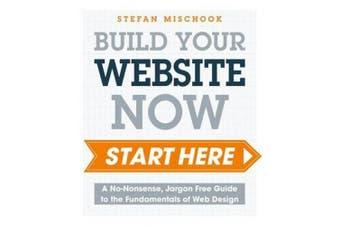Web Design Start Here: A No-Nonsense, Jargon Free Guide to the Fundamentals of Web Design