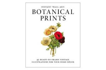 Instant Wall Art - Botanical Prints: 45 Ready-to-Frame Vintage Illustrations for Your Home Decor (Instant Wall Art)
