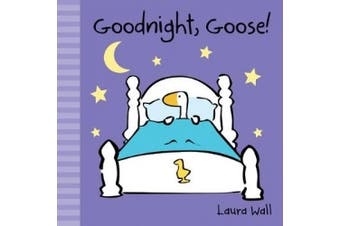 Goodnight, Goose (Little Goose by Laura Wall) [Board book]
