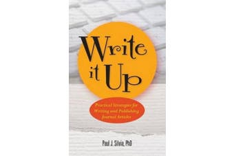 Write it Up: Practical Strategies for Writing and Publishing Journal Articles (APA Lifetools: Books for the General Public)
