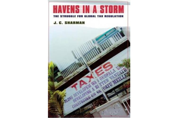 Havens in a Storm: The Struggle for Global Tax Regulation (Cornell Studies in Political Economy)