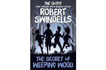 """Robert Swindells' the Secret of Weeping Wood: The Outfit's"""" # 1 Story from the Carnegie Medal-Winning Aut"""