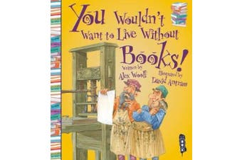 You Wouldn't Want To Live Without Books! (You Wouldn't Want to Live Without)