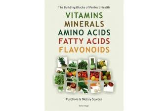 Vitamins, Minerals, Amino Acids, Fatty Acids, Flavonoids: The Building Blocks of Perfect Health