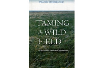Taming the Wild Field: Colonization and Empire on the Russian Steppe