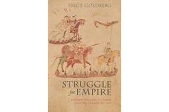 Struggle for Empire: Kingship and Conflict under Louis the German, 817-876 (Conjunctions of Religion and Power in the Medieval Past)
