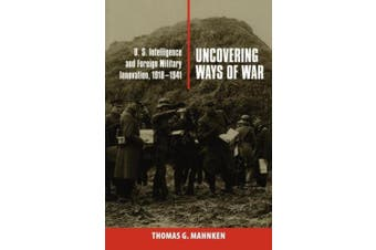 Uncovering Ways of War: U.S. Intelligence and Foreign Military Innovation, 1918-1941 (Cornell Studies in Security Affairs)