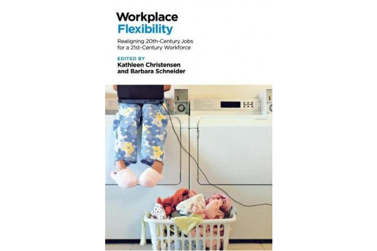 Workplace Flexibility: Realigning 20th-Century Jobs for a 21st-Century Workforce