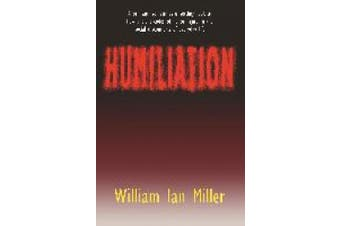 Humiliation: And Other Essays on Honor, Social Discomfort, and Violence