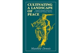 Cultivating a Landscape of Peace: Iroquois-European Encounters in Seventeenth-Century America
