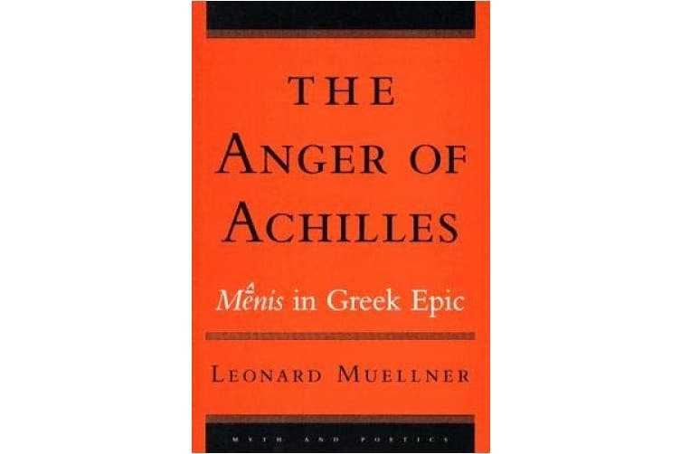 The Anger of Achilles: Menis in Greek Epic (Myth and Poetics)