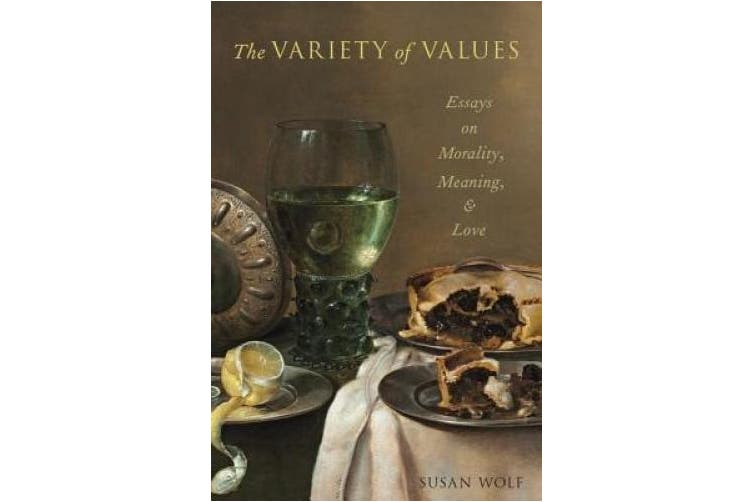 The Variety of Values: Essays on Morality, Meaning, and Love